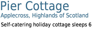 Pier Cottage, Applecross, Highlands of Scotland - Self-catering cottage sleeps 6